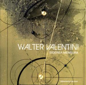 Copertina del libro Walter Valentini siderea mensura a cura di Daniela Simoni
