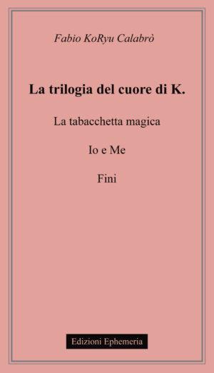 Copertina del libro La trilogia del cuore di K. di Fabio KoRyu Calabrò