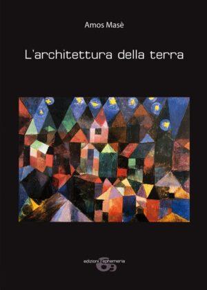 Copertina del libro l'architettura della terra di Amos Masè