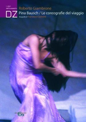 Copertina del libro Pina Bausch/Le coreografie del viaggio di Roberto Giambrone con fotografie di Francesco Carbone